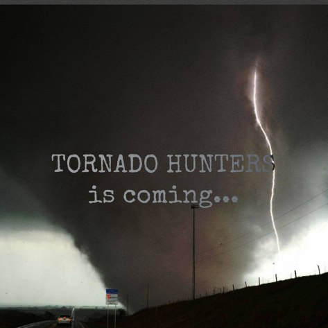 Tornado Hunters is coming